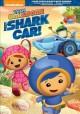 Go to record Team Umizoomi. Meet shark car!